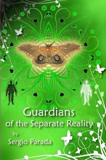 GUARDIANS OF THE SEPARATE REALITY by Sergio Parada